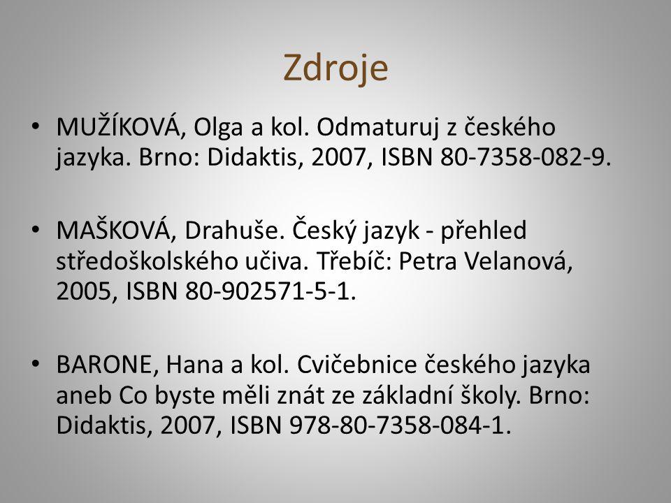 Zdroje • MUŽÍKOVÁ, Olga a kol. Odmaturuj z českého jazyka. Brno: Didaktis, 2007, ISBN 80-7358-082-9. • MAŠKOVÁ, Drahuše. Český jazyk - přehled středoš