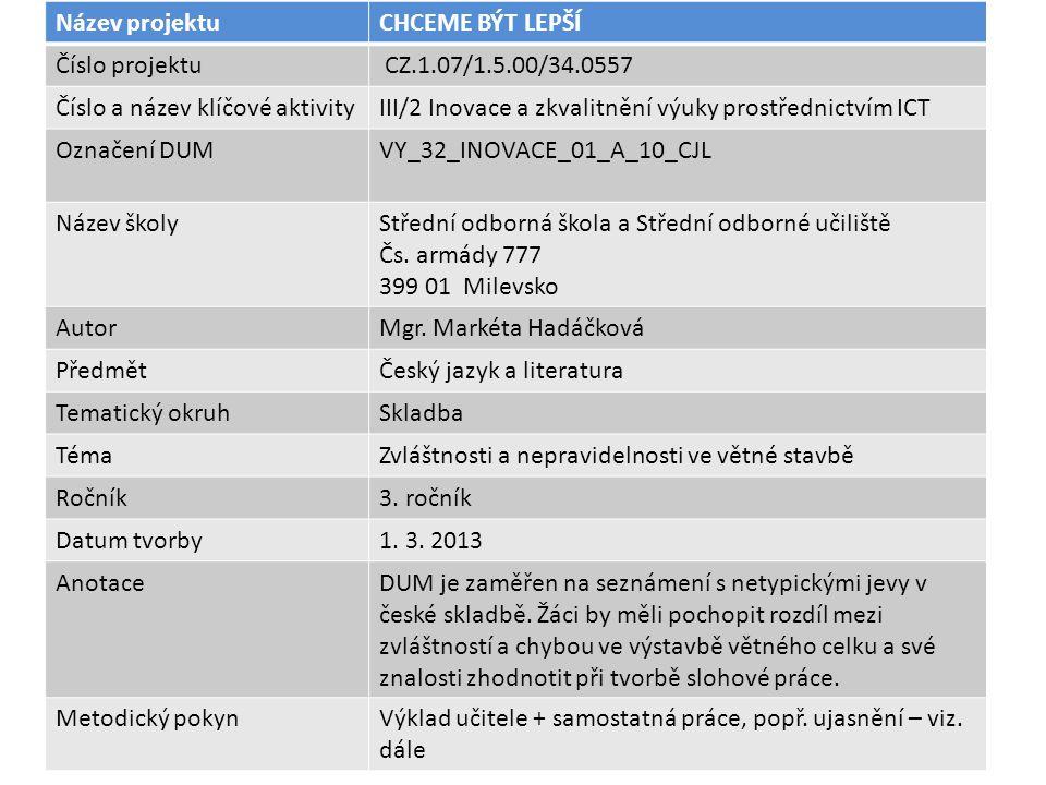 Název projektuCHCEME BÝT LEPŠÍ Číslo projektu CZ.1.07/1.5.00/34.0557 Číslo a název klíčové aktivityIII/2 Inovace a zkvalitnění výuky prostřednictvím I