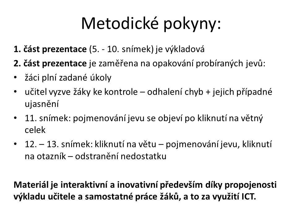 Metodické pokyny: 1. část prezentace (5. - 10. snímek) je výkladová 2. část prezentace je zaměřena na opakování probíraných jevů: • žáci plní zadané ú