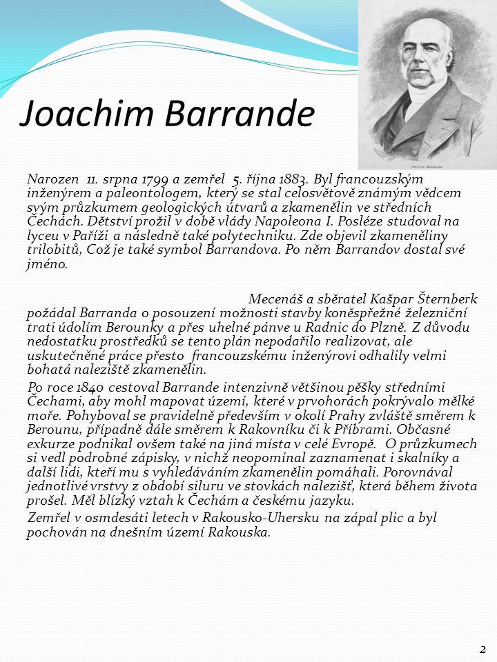 Joachim Barrande Narozen 11. srpna 1799 a zemřel 5. října 1883. Byl francouzským inženýrem a paleontologem, který se stal celosvětově známým vědcem sv