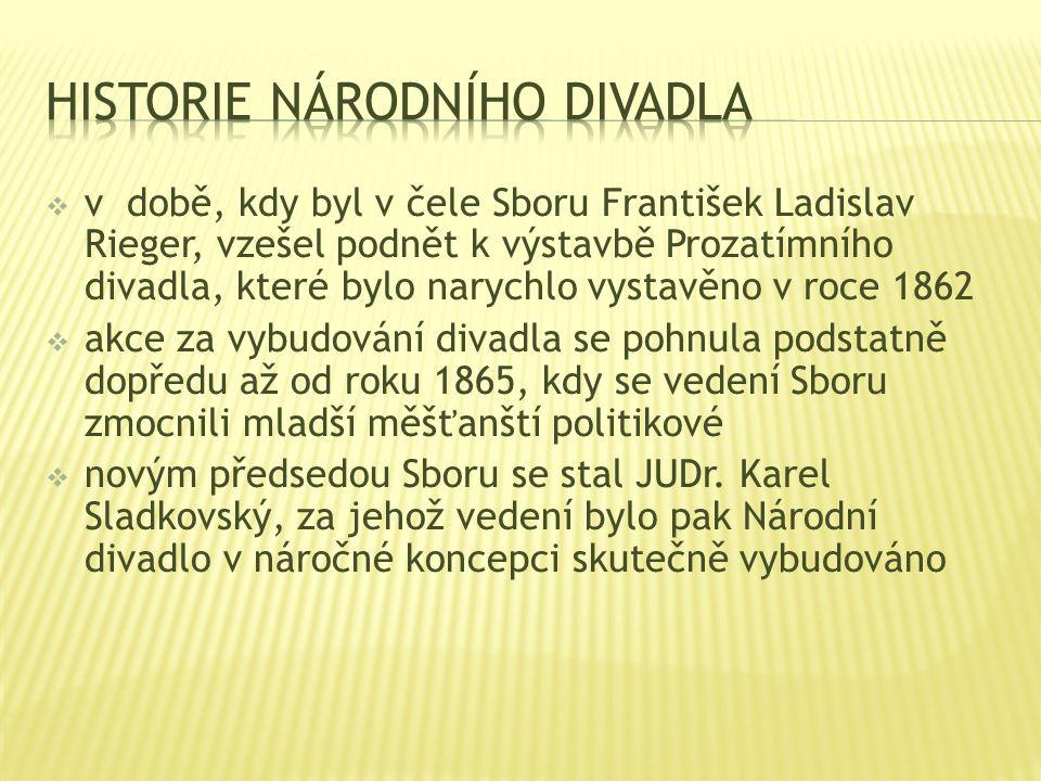  v době, kdy byl v čele Sboru František Ladislav Rieger, vzešel podnět k výstavbě Prozatímního divadla, které bylo narychlo vystavěno v roce 1862  a