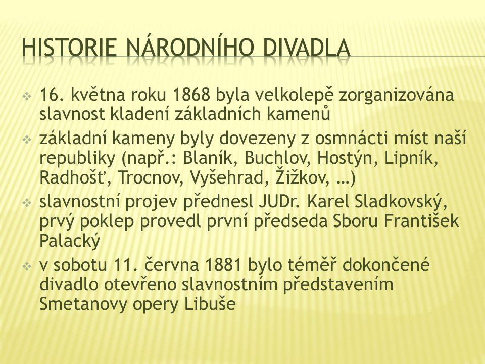  16. května roku 1868 byla velkolepě zorganizována slavnost kladení základních kamenů  základní kameny byly dovezeny z osmnácti míst naší republiky