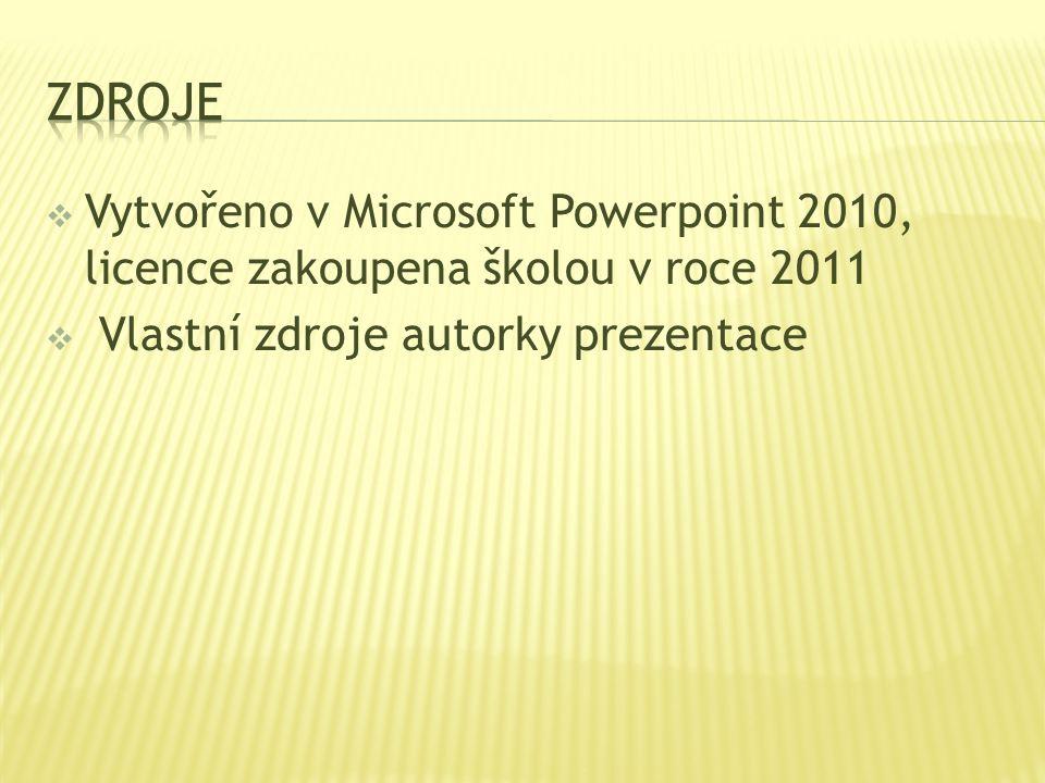  Vytvořeno v Microsoft Powerpoint 2010, licence zakoupena školou v roce 2011  Vlastní zdroje autorky prezentace