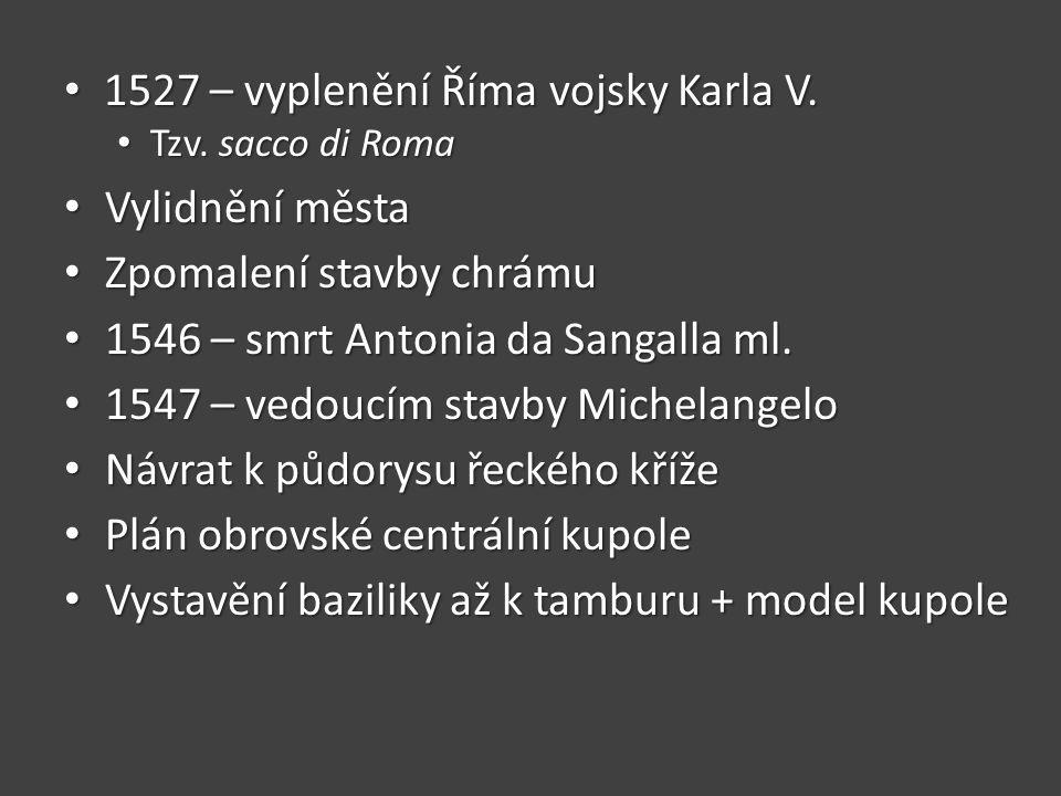 • 1527 – vyplenění Říma vojsky Karla V. • Tzv. sacco di Roma • Vylidnění města • Zpomalení stavby chrámu • 1546 – smrt Antonia da Sangalla ml. • 1547