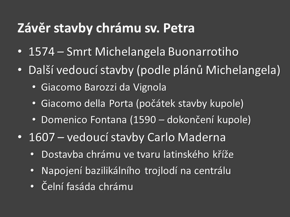 Závěr stavby chrámu sv. Petra • 1574 – Smrt Michelangela Buonarrotiho • Další vedoucí stavby (podle plánů Michelangela) • Giacomo Barozzi da Vignola •