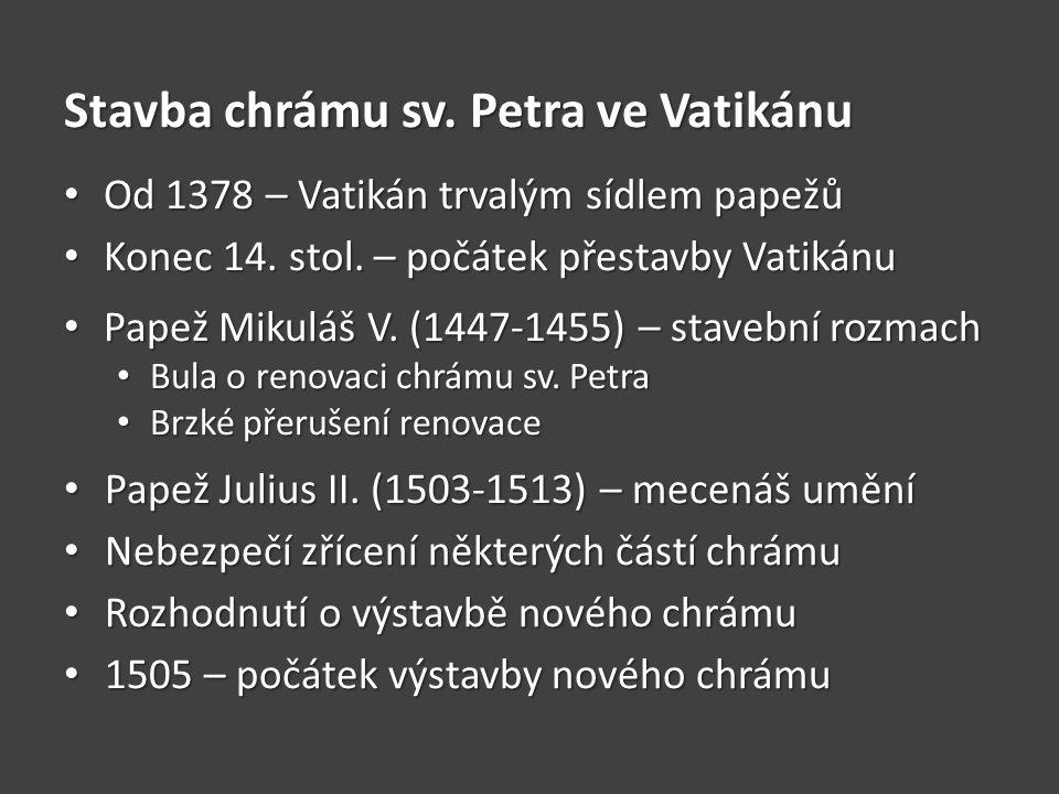 Stavba chrámu sv. Petra ve Vatikánu • Od 1378 – Vatikán trvalým sídlem papežů • Konec 14. stol. – počátek přestavby Vatikánu • Papež Mikuláš V. (1447-