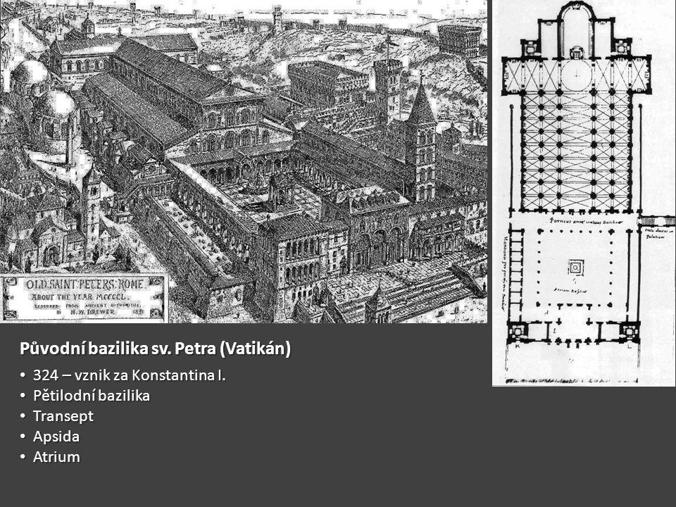 Původní bazilika sv. Petra (Vatikán) • 324 – vznik za Konstantina I. • Pětilodní bazilika • Transept • Apsida • Atrium
