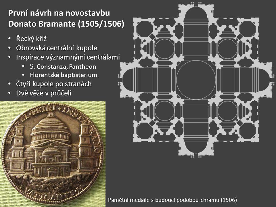 První návrh na novostavbu Donato Bramante (1505/1506) • Řecký kříž • Obrovská centrální kupole • Inspirace významnými centrálami • S. Constanza, Panth
