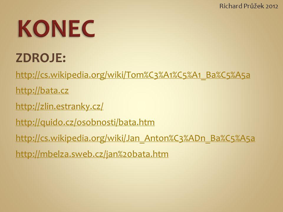 ZDROJE: http://cs.wikipedia.org/wiki/Tom%C3%A1%C5%A1_Ba%C5%A5a http://bata.cz http://zlin.estranky.cz/ http://quido.cz/osobnosti/bata.htm http://cs.wikipedia.org/wiki/Jan_Anton%C3%ADn_Ba%C5%A5a http://mbelza.sweb.cz/jan%20bata.htm Richard Průžek 2012