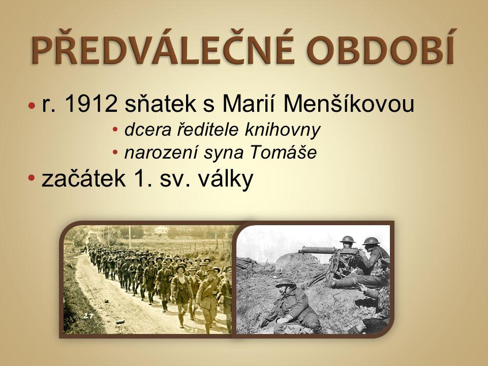  r.1912 sňatek s Marií Menšíkovou •dcera ředitele knihovny •narození syna Tomáše • začátek 1.