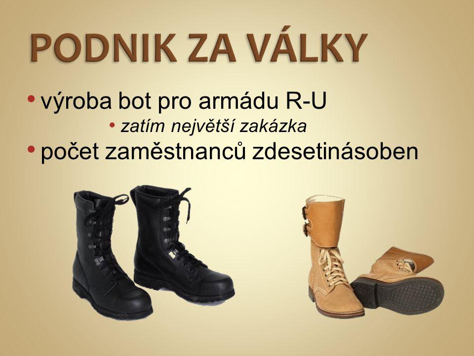 • výroba bot pro armádu R-U • zatím největší zakázka • počet zaměstnanců zdesetinásoben