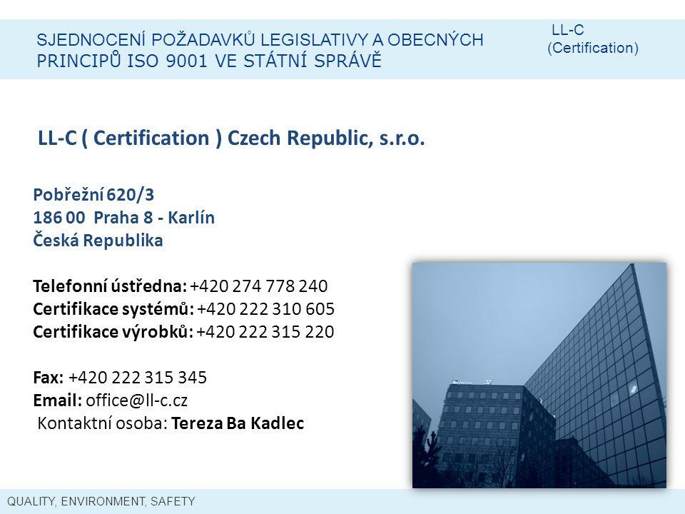 QUALITY, ENVIRONMENT, SAFETY SJEDNOCENÍ POŽADAVKŮ LEGISLATIVY A OBECNÝCH PRINCIPŮ ISO 9001 VE STÁTNÍ SPRÁVĚ LL-C (Certification) LL-C ( Certification ) Czech Republic, s.r.o.