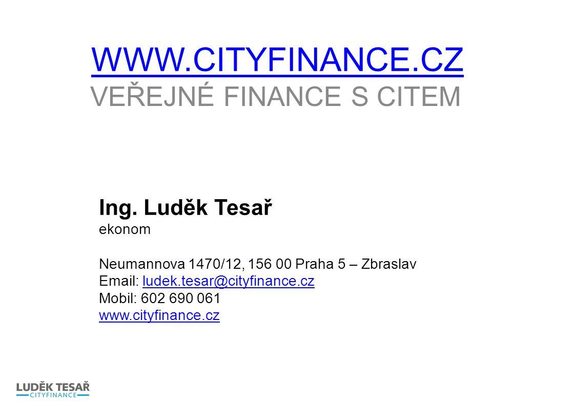VEŘEJNÉ FINANCE S CITEM Ing. Luděk Tesař ekonom Neumannova 1470/12, 156 00 Praha 5 – Zbraslav Email: ludek.tesar@cityfinance.czludek.tesar@cityfinance