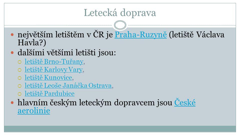Letecká doprava  největším letištěm v ČR je Praha-Ruzyně (letiště Václava Havla?)Praha-Ruzyně  dalšími většími letišti jsou:  letiště Brno-Tuřany,