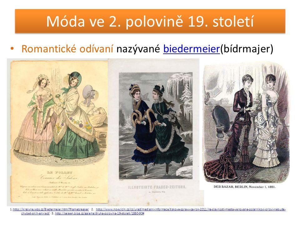 Móda ve 2. polovině 19. století • Romantické odívaní nazývané biedermeier(bídrmajer)biedermeier 1.http://kiralyne.wbs.cz/Biedermeier.html?framebreaker