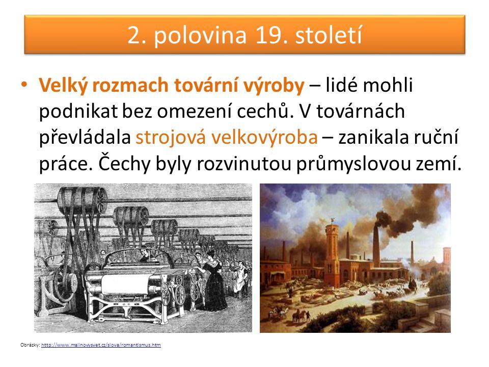 2. polovina 19. století • Velký rozmach tovární výroby – lidé mohli podnikat bez omezení cechů. V továrnách převládala strojová velkovýroba – zanikala