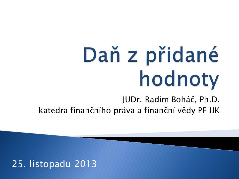 JUDr. Radim Boháč, Ph.D. katedra finančního práva a finanční vědy PF UK 25. listopadu 2013