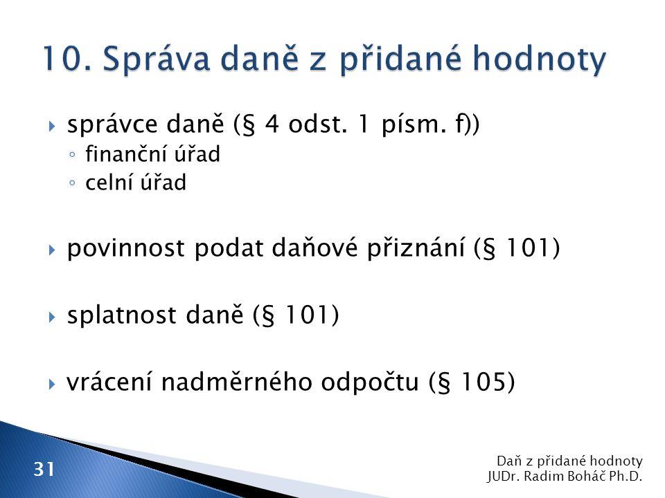 Daň z přidané hodnoty JUDr. Radim Boháč Ph.D. 31  správce daně (§ 4 odst.