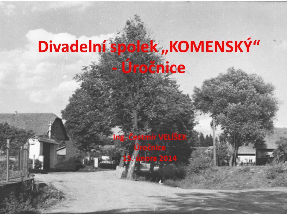 """Divadelní spolek """"KOMENSKÝ"""" - Úročnice Ing. Čestmír VELÍŠEK Úročnice 15. února 2014 1"""