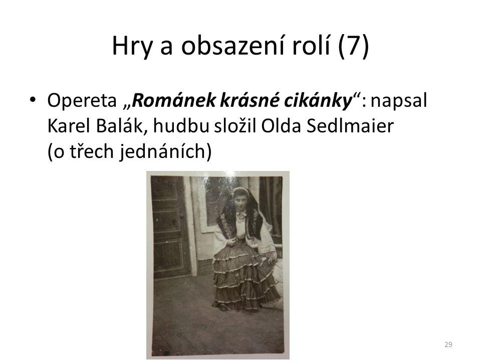 """Hry a obsazení rolí (7) • Opereta """"Románek krásné cikánky"""": napsal Karel Balák, hudbu složil Olda Sedlmaier (o třech jednáních) 29"""