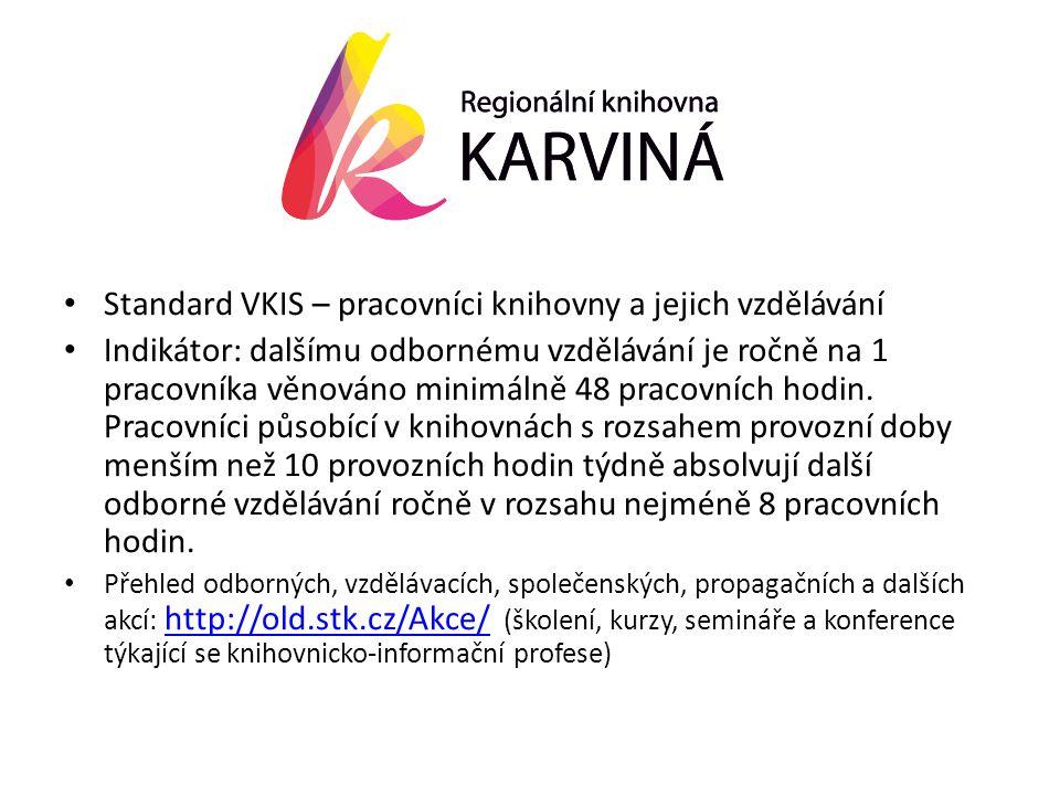 • Standard VKIS – pracovníci knihovny a jejich vzdělávání • Indikátor: dalšímu odbornému vzdělávání je ročně na 1 pracovníka věnováno minimálně 48 pracovních hodin.