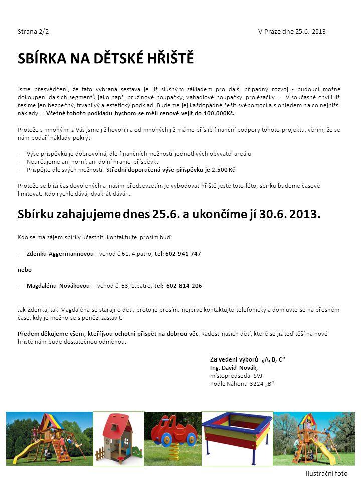 Strana 2/2V Praze dne 25.6. 2013 SBÍRKA NA DĚTSKÉ HŘIŠTĚ Jsme přesvědčeni, že tato vybraná sestava je již slušným základem pro další případný rozvoj -