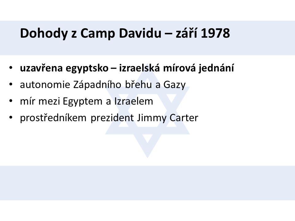 Dohody z Camp Davidu – září 1978 • uzavřena egyptsko – izraelská mírová jednání • autonomie Západního břehu a Gazy • mír mezi Egyptem a Izraelem • pro