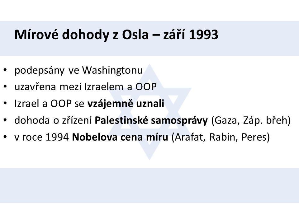 Mírové dohody z Osla – září 1993 • podepsány ve Washingtonu • uzavřena mezi Izraelem a OOP • Izrael a OOP se vzájemně uznali • dohoda o zřízení Palest