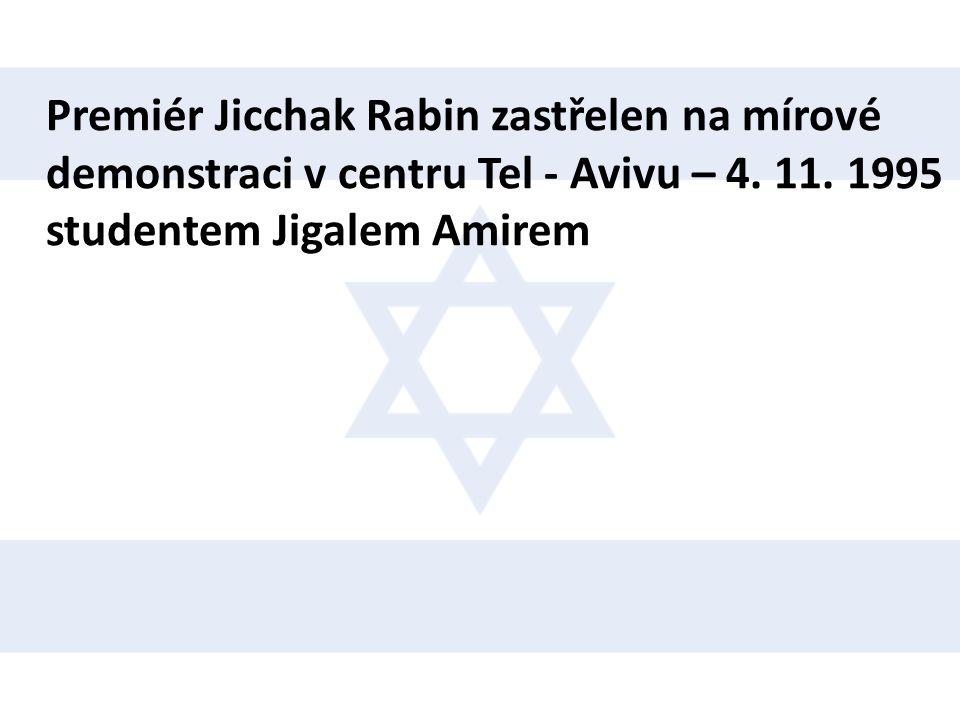 Premiér Jicchak Rabin zastřelen na mírové demonstraci v centru Tel - Avivu – 4. 11. 1995 studentem Jigalem Amirem
