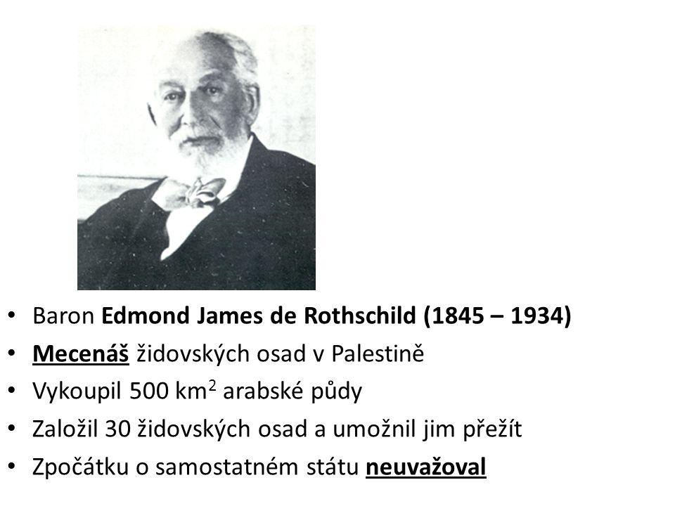 • Baron Edmond James de Rothschild (1845 – 1934) • Mecenáš židovských osad v Palestině • Vykoupil 500 km 2 arabské půdy • Založil 30 židovských osad a