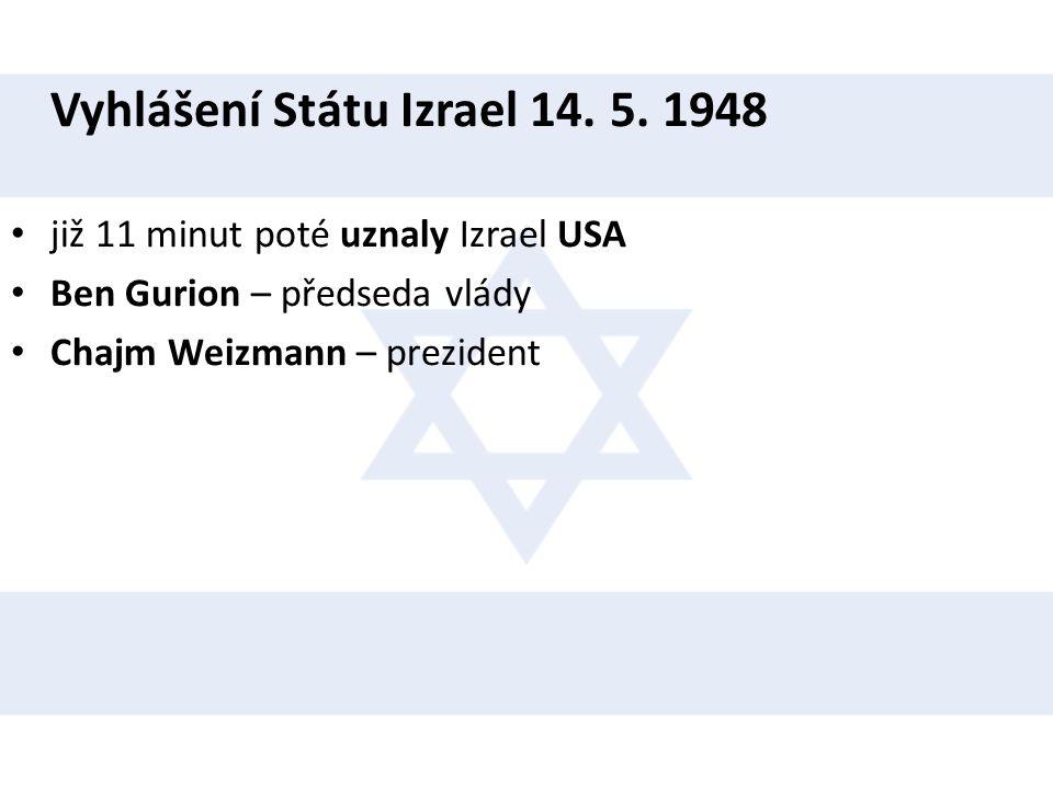 Vyhlášení Státu Izrael 14. 5. 1948 • již 11 minut poté uznaly Izrael USA • Ben Gurion – předseda vlády • Chajm Weizmann – prezident