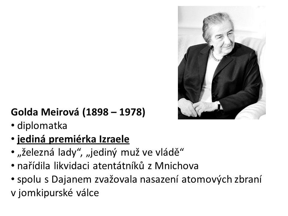 """Golda Meirová (1898 – 1978) • diplomatka • jediná premiérka Izraele • """"železná lady"""", """"jediný muž ve vládě"""" • nařídila likvidaci atentátníků z Mnichov"""