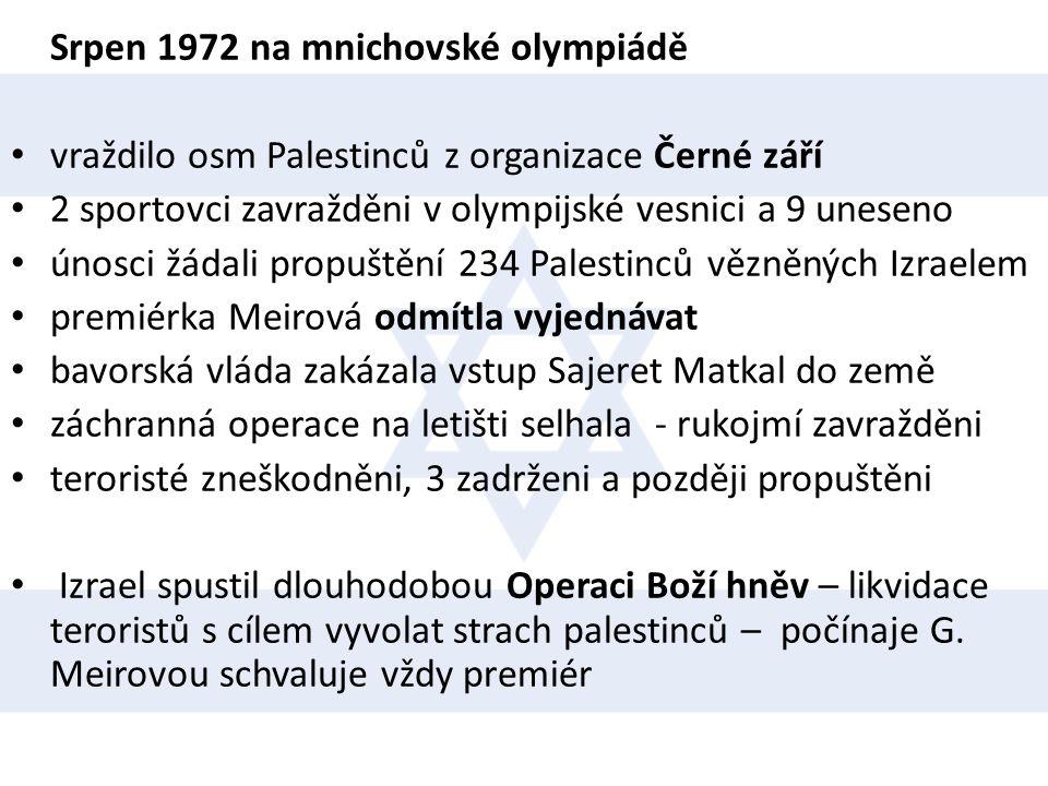 Srpen 1972 na mnichovské olympiádě • vraždilo osm Palestinců z organizace Černé září • 2 sportovci zavražděni v olympijské vesnici a 9 uneseno • únosc