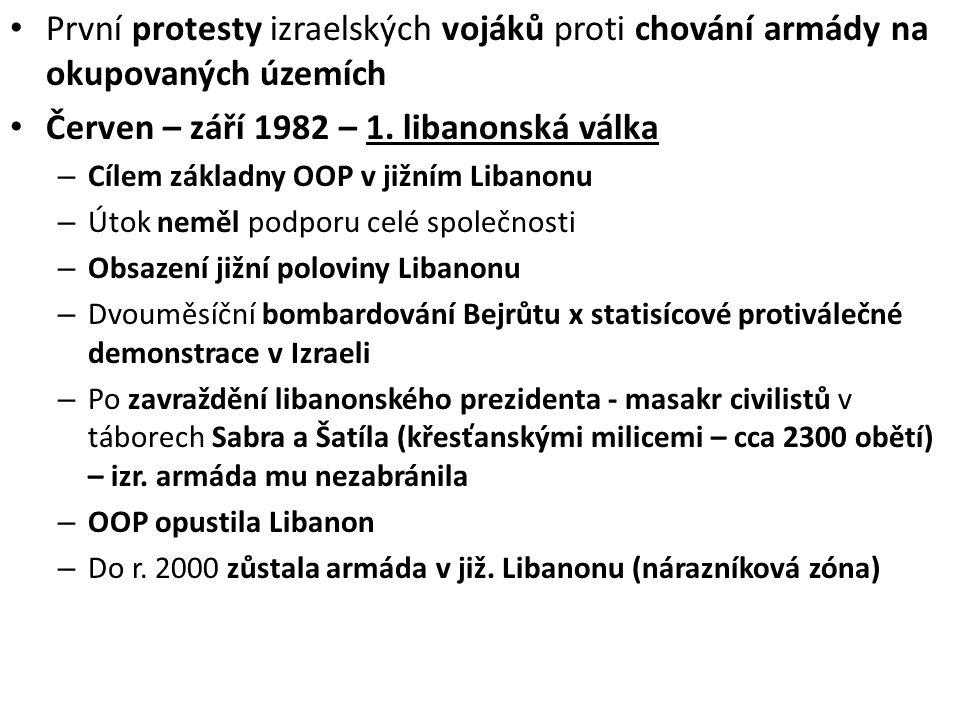 • První protesty izraelských vojáků proti chování armády na okupovaných územích • Červen – září 1982 – 1. libanonská válka – Cílem základny OOP v jižn