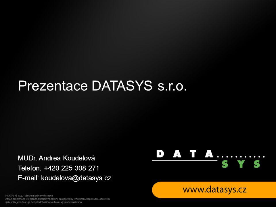 Prezentace DATASYS s.r.o. MUDr. Andrea Koudelová Telefon: +420 225 308 271 E-mail: koudelova@datasys.cz