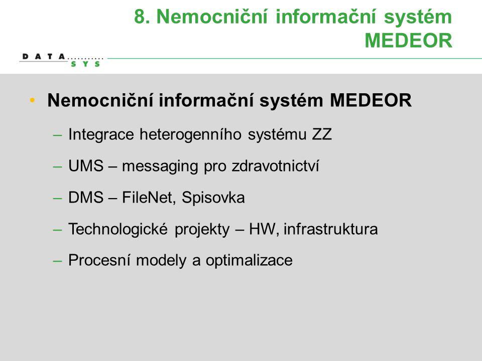 8. Nemocniční informační systém MEDEOR •Nemocniční informační systém MEDEOR –Integrace heterogenního systému ZZ –UMS – messaging pro zdravotnictví –DM