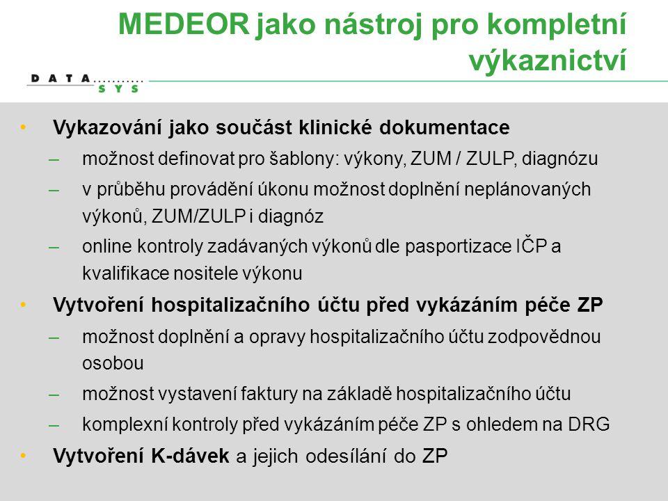 MEDEOR jako nástroj pro kompletní výkaznictví •Vykazování jako součást klinické dokumentace –možnost definovat pro šablony: výkony, ZUM / ZULP, diagnó