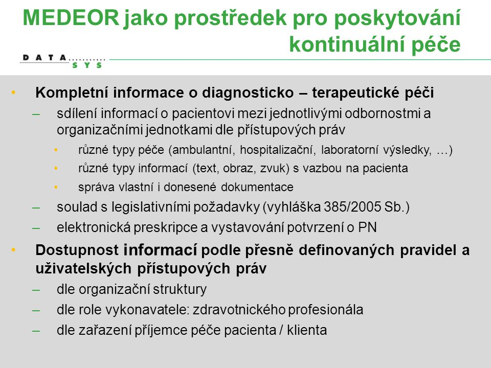 MEDEOR jako prostředek pro poskytování kontinuální péče •Kompletní informace o diagnosticko – terapeutické péči –sdílení informací o pacientovi mezi j