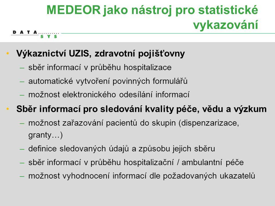 MEDEOR jako nástroj pro statistické vykazování •Výkaznictví UZIS, zdravotní pojišťovny –sběr informací v průběhu hospitalizace –automatické vytvoření