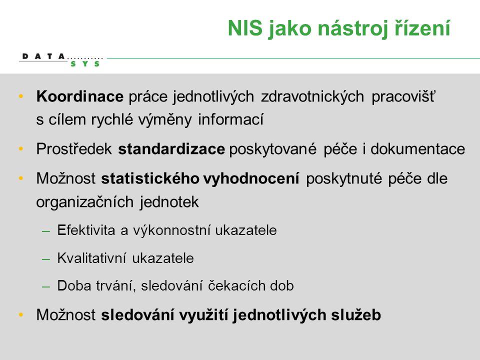 NIS jako nástroj řízení •Koordinace práce jednotlivých zdravotnických pracovišť s cílem rychlé výměny informací •Prostředek standardizace poskytované