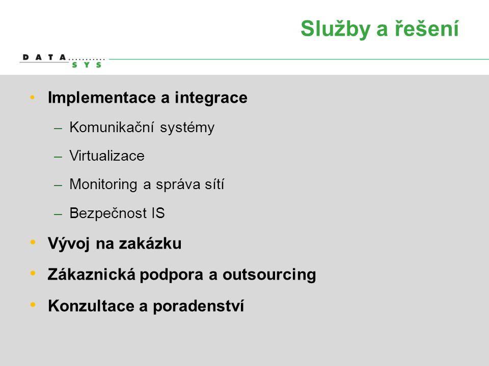 Služby a řešení •Implementace a integrace –Komunikační systémy –Virtualizace –Monitoring a správa sítí –Bezpečnost IS • Vývoj na zakázku • Zákaznická