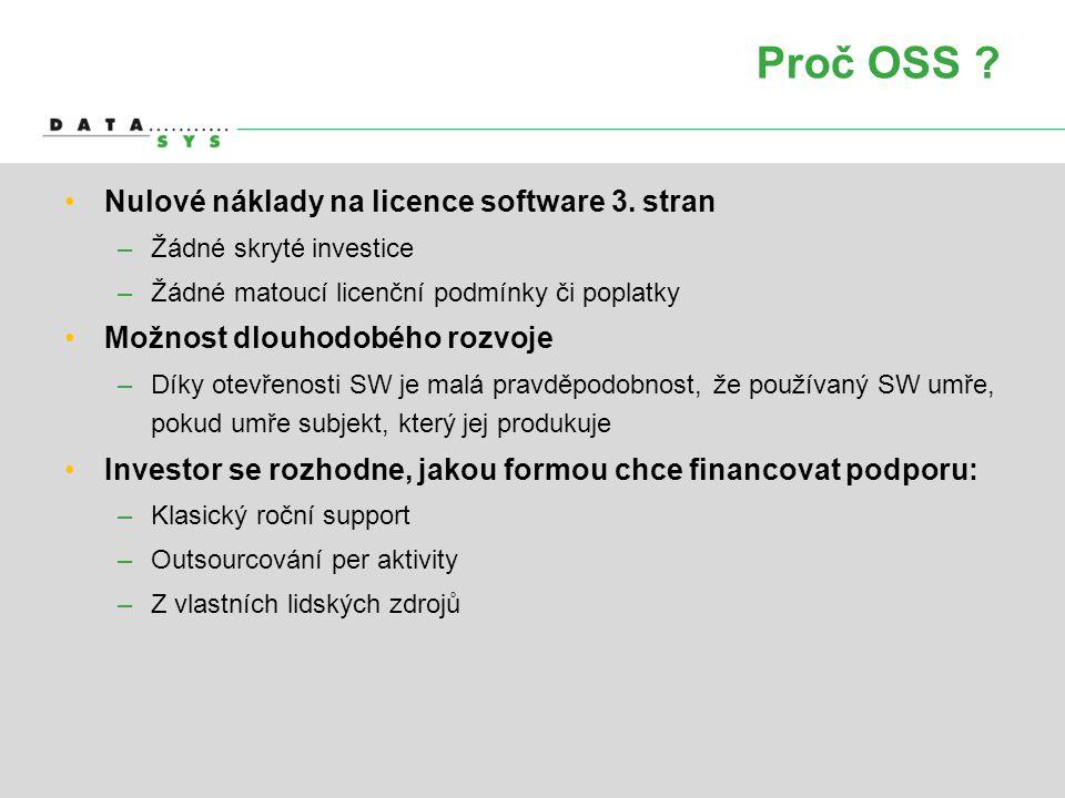 Proč OSS ? •Nulové náklady na licence software 3. stran –Žádné skryté investice –Žádné matoucí licenční podmínky či poplatky •Možnost dlouhodobého roz