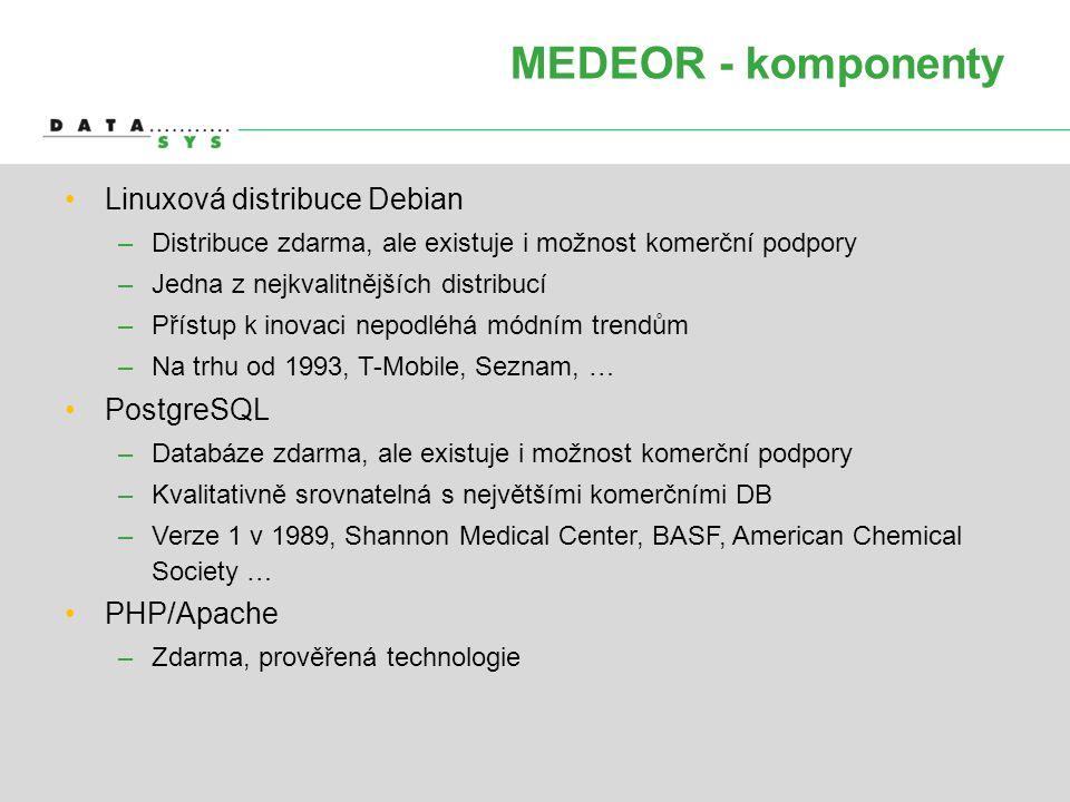 MEDEOR - komponenty •Linuxová distribuce Debian –Distribuce zdarma, ale existuje i možnost komerční podpory –Jedna z nejkvalitnějších distribucí –Přís