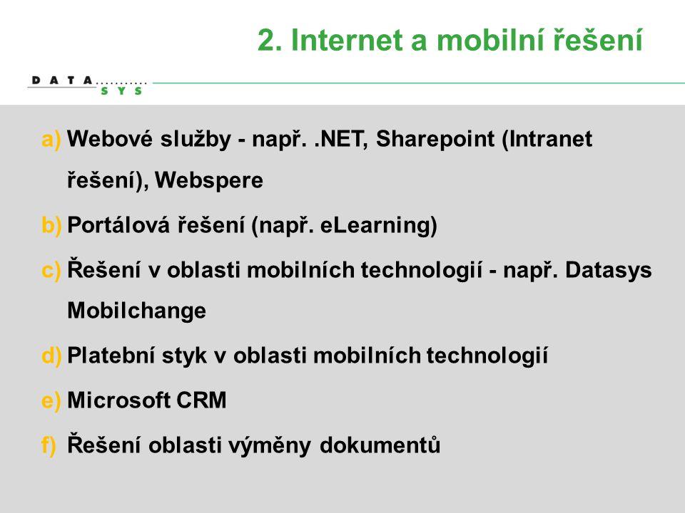2. Internet a mobilní řešení a)Webové služby - např..NET, Sharepoint (Intranet řešení), Webspere b)Portálová řešení (např. eLearning) c)Řešení v oblas
