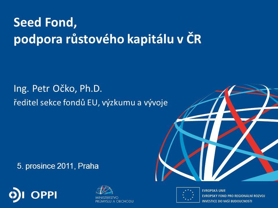 Ing. Martin Kocourek ministr průmyslu a obchodu ZPĚT NA VRCHOL – INSTITUCE, INOVACE A INFRASTRUKTURA 5. prosince 2011, Praha Seed Fond, podpora růstov