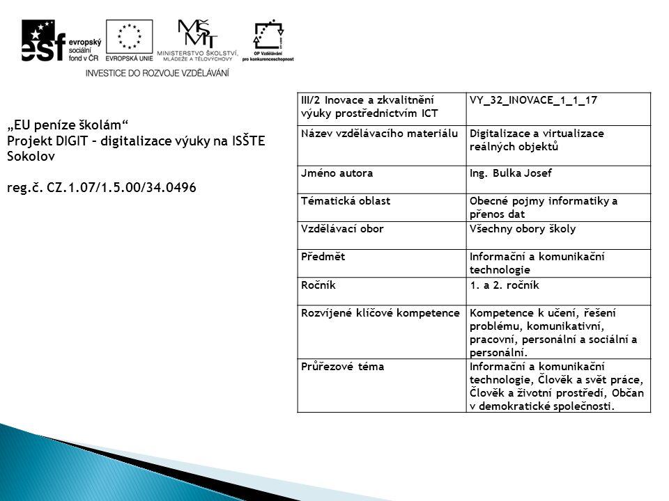 III/2 Inovace a zkvalitnění výuky prostřednictvím ICT VY_32_INOVACE_1_1_17 Název vzdělávacího materiáluDigitalizace a virtualizace reálných objektů Jméno autoraIng.