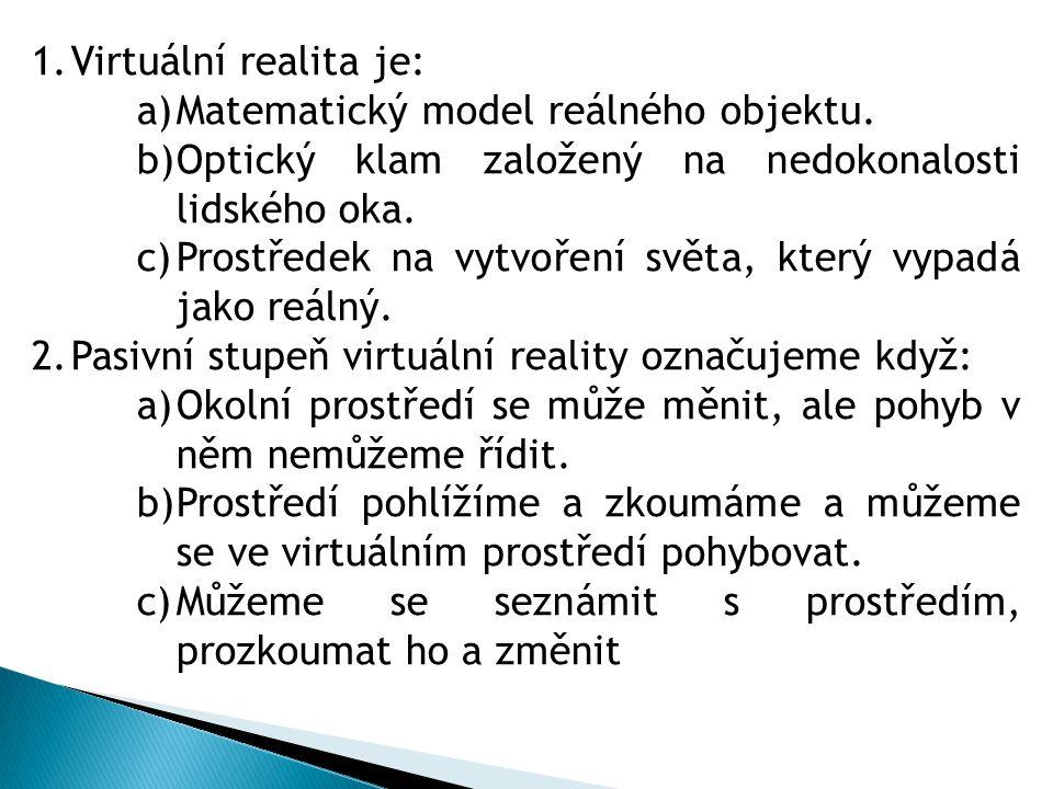 1.Virtuální realita je: a)Matematický model reálného objektu.