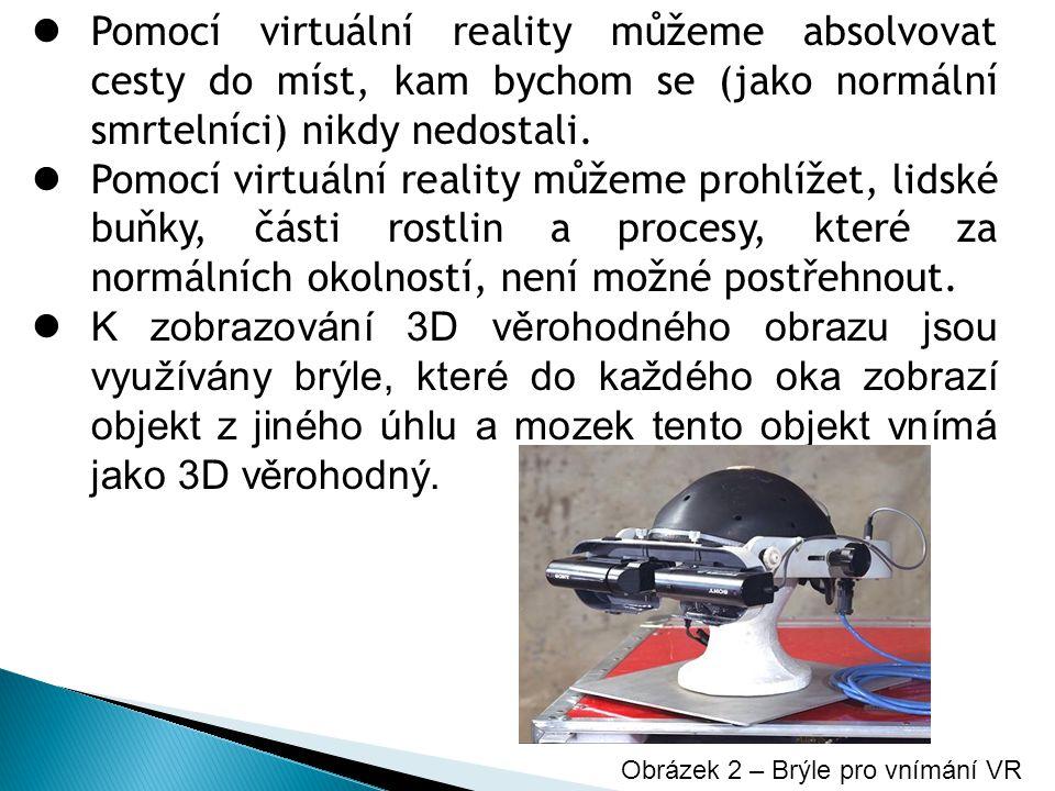  Pomocí virtuální reality můžeme absolvovat cesty do míst, kam bychom se (jako normální smrtelníci) nikdy nedostali.