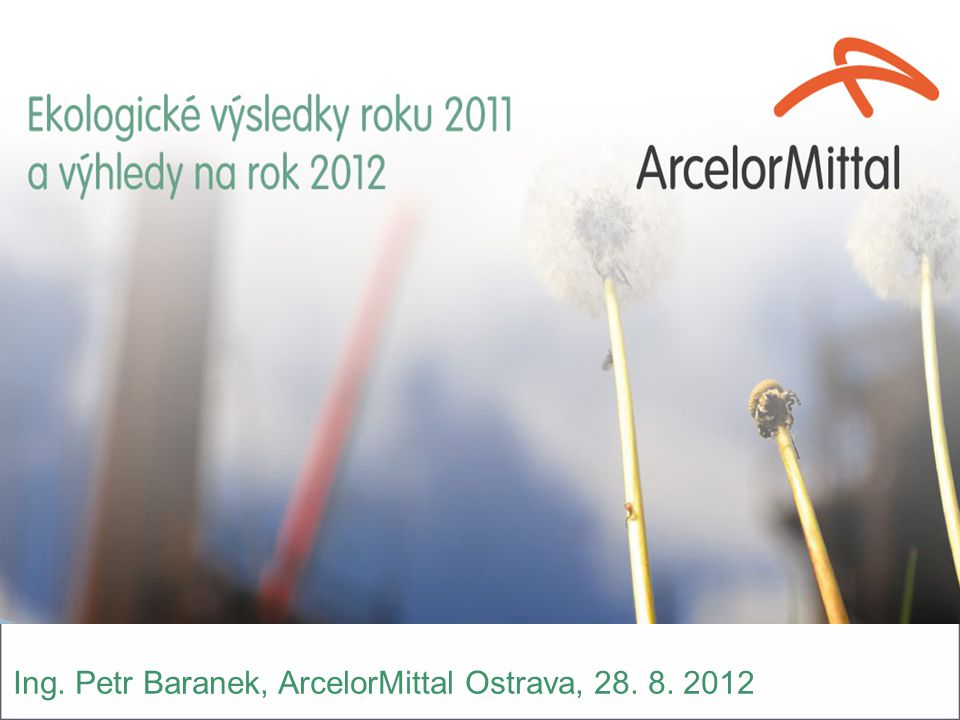 Ing. Petr Baranek, ArcelorMittal Ostrava, 28. 8. 2012