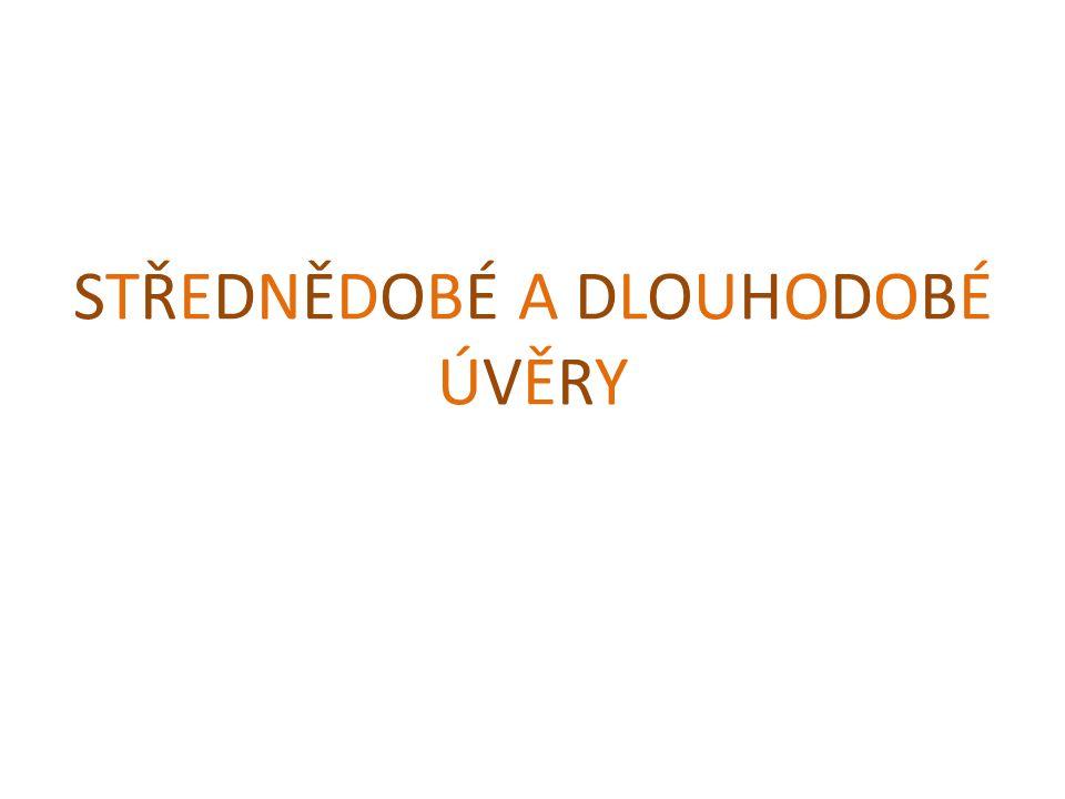 STŘEDNĚDOBÉ A DLOUHODOBÉ ÚVĚRY